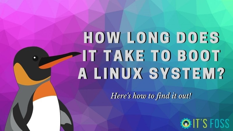 Find Out How Long Does it Take To Boot Your Linux System