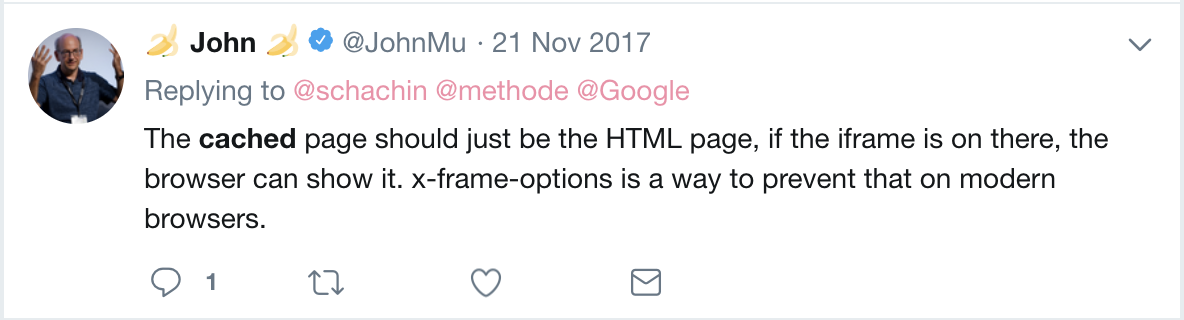約翰·穆勒(John Mueller)的推文中寫道:緩存的頁面應該只是HTML頁面,如果iframe位於其中,則瀏覽器可以顯示它。 x-frame-options是一種在現代瀏覽器上防止這種情況的方法。
